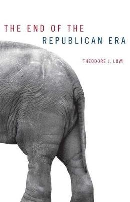 The End of the Republican Era (Paperback, New edition): Theodore J. Lowi