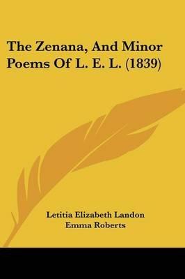 The Zenana, and Minor Poems of L. E. L. (1839) (Paperback): Letitia Elizabeth Landon