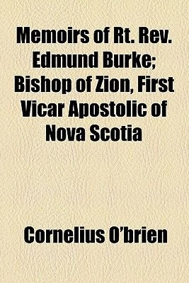 Memoirs of Rt. REV. Edmund Burke; Bishop of Zion, First Vicar Apostolic of Nova Scotia (Paperback): Cornelius O'brien
