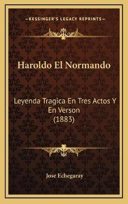 Haroldo El Normando - Leyenda Tragica En Tres Actos y En Verson (1883) (English, Spanish, Hardcover): Jose Echegaray
