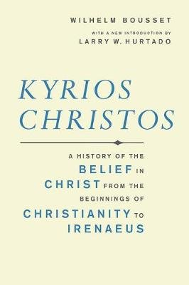 Kyrios Christos - A History of the Belief in Christ from the Beginnings of Christianity to Irenaeus (Paperback, Revised):...