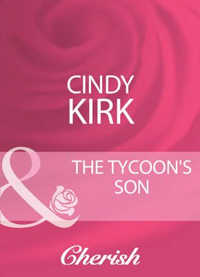 The Tycoon's Son (Electronic book text, ePub First edition): Cindy Kirk