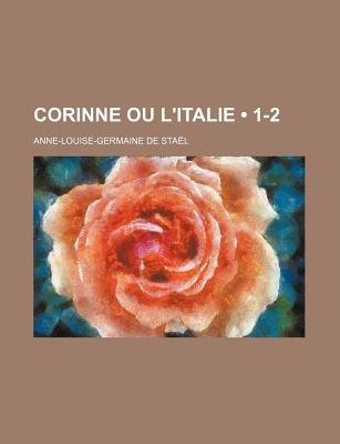 Corinne Ou L'Italie (1-2) (English, French, Paperback): Anne-Louise-Germaine De Stal, Anne Louise Germaine de Stael