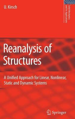 Reanalysis of Structures - A Unified Approach for Linear, Nonlinear, Static and Dynamic Systems (Hardcover): Uri Kirsch