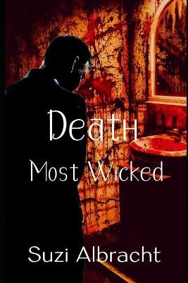 Death Most Wicked (Paperback): Suzi Albracht