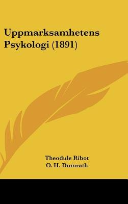 Uppmarksamhetens Psykologi (1891) (English, Spanish, Swedish, Hardcover): Theodule Armand Ribot, O. H. Dumrath