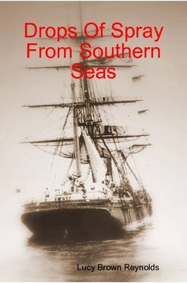 Drops Of Spray From Southern Seas (Paperback): Lucy Brown Reynolds