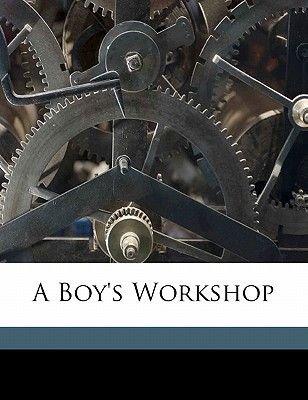 A Boy's Workshop (Paperback): Harry Craigin