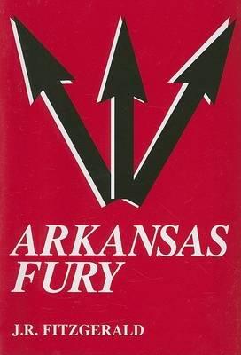 Arkansas Fury (Paperback): J. R. Fitzgerald