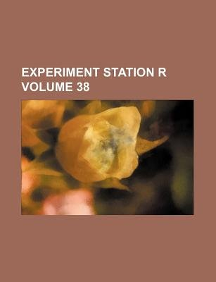Experiment Station R Volume 38 (Paperback): Books Group