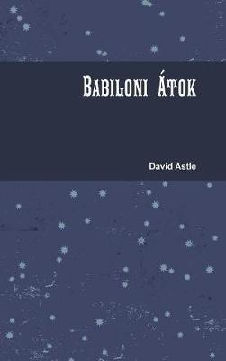 Babiloni Atok (Hungarian, Hardcover): David Astle