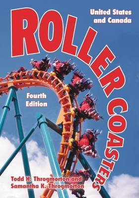 Roller Coasters - United States and Canada (Paperback, 4th Revised edition): Todd H. Throgmorton, Samantha K Throgmorton