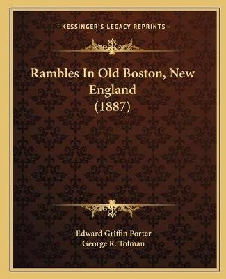 Rambles in Old Boston, New England (1887) (Paperback): Edward Griffin Porter
