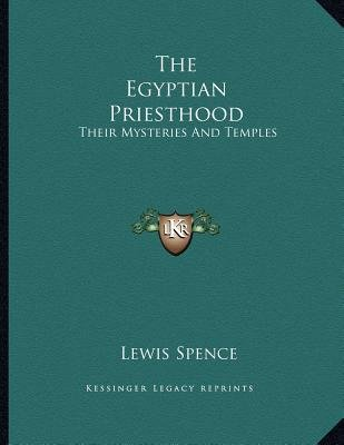The Egyptian Priesthood - Their Mysteries and Temples (Paperback): Lewis Spence