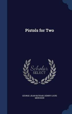 Pistols for Two (Hardcover): George Jean Nathan, Henry Louis Mencken