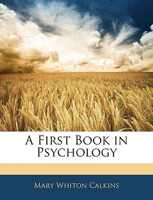 A First Book in Psychology (Paperback): Mary Whiton Calkins