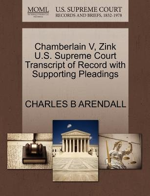 Chamberlain V, Zink U.S. Supreme Court Transcript of Record with Supporting Pleadings (Paperback): Charles B Arendall