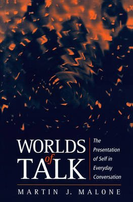 Worlds of Talk - Presentation of Self in Everyday Conversation (Paperback, New): Martin Malone