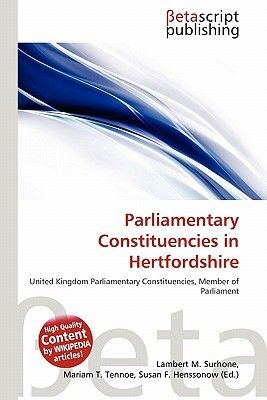 Parliamentary Constituencies in Hertfordshire (Paperback): Lambert M. Surhone, Mariam T. Tennoe, Susan F. Henssonow