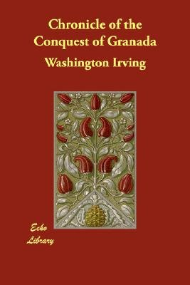 Chronicle of the Conquest of Granada (Paperback): Washington Irving