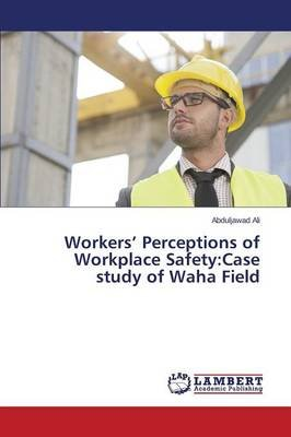 Workers' Perceptions of Workplace Safety - Case Study of Waha Field (Paperback): Ali Abduljawad