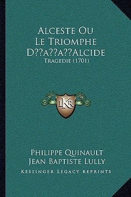 Alceste Ou Le Triomphe Dacentsa -A Centsalcide - Tragedie (1701) (English, French, Paperback): Philippe Quinault, Jean-baptiste...
