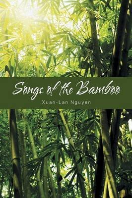 Songs of the Bamboo (Paperback): Xuan-Lan Nguyen