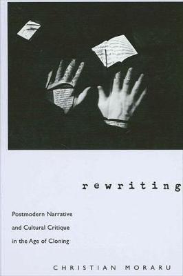 Rewriting - Postmodern Narrative and Cultural Critique in the Age of Cloning (Paperback): Christian Moraru