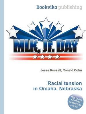 Racial Tension in Omaha, Nebraska (Paperback): Jesse Russell, Ronald Cohn
