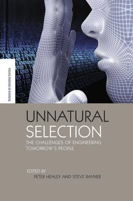 Unnatural Selection - The Challenges of Engineering Tomorrow's People (Paperback): Peter Healey, Steve Rayner