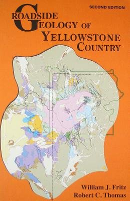 Roadside Geology of Yellowstone Country (Paperback, 2nd ed.): William J. Fritz, Robert C Thomas
