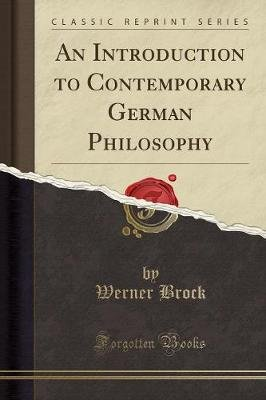 An Introduction to Contemporary German Philosophy (Classic Reprint) (Paperback): Werner Brock