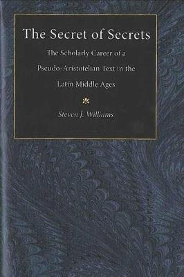 The Secret of Secrets - The Scholarly Career of a Pseudo-Aristotelian Text in the Latin Middle Ages (Hardcover): Steven G....