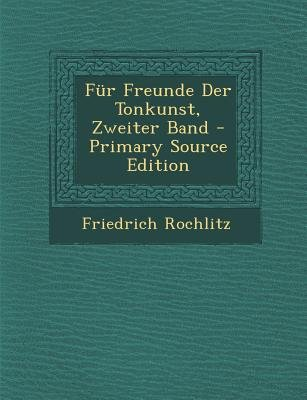Fur Freunde Der Tonkunst, Zweiter Band (English, German, Paperback, Primary Source): Friedrich Rochlitz