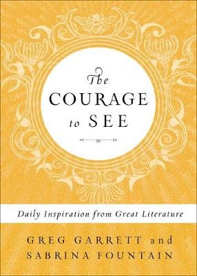 The Courage to See - Daily Inspiration from Great Literature (Hardcover): Greg Garrett, Sabrina Fountain