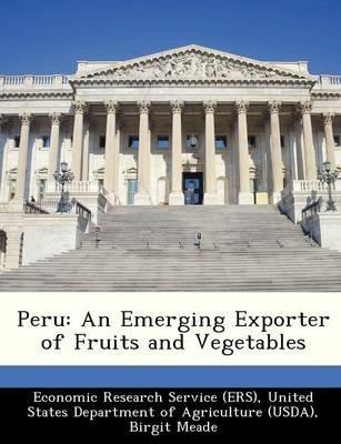 Peru - An Emerging Exporter of Fruits and Vegetables (Paperback): Birgit Meade, Katherine Baldwin