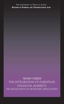 The Integration of European Financial Markets (Electronic book text): Noah Vardi