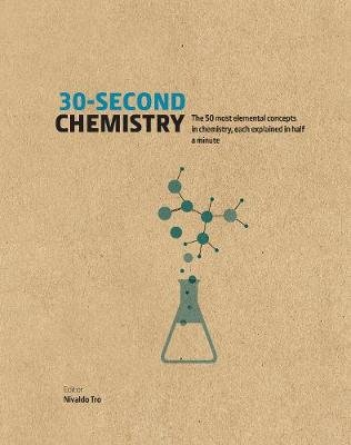 30-Second Chemistry - The 50 most elemental concepts in chemistry, each explained in half a minute. (Hardcover): Nivaldo J Tro