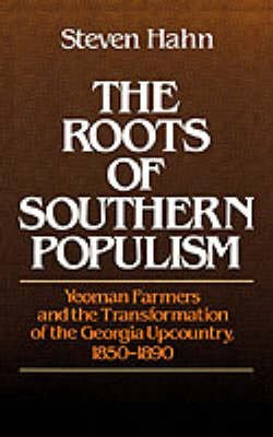 The Roots of Southern Populism - Yeoman Farmers and the Transformation of the Georgia Upcountry, 1850-1890 (Paperback): Steven...