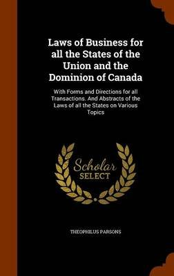 Laws of Business for All the States of the Union and the Dominion of Canada - With Forms and Directions for All Transactions....