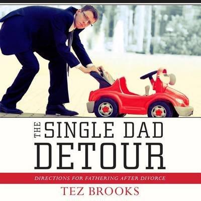 The Single Dad Detour - Directions for Fathering After Divorce (Downloadable audio file): Tez Brooks