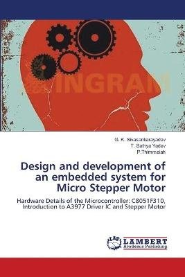 Design and Development of an Embedded System for Micro Stepper Motor (Paperback): G. K. Sivasankarayadav, T. Sathya Yadav, P....