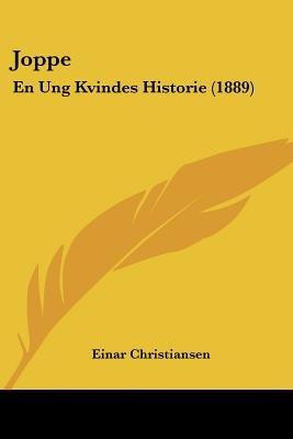 Joppe - En Ung Kvindes Historie (1889) (Chinese, Danish, English, Paperback): Einar Christiansen