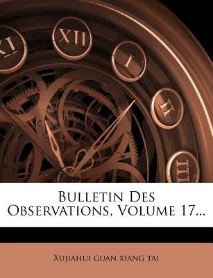 Bulletin Des Observations, Volume 17... (English, French, Paperback): Xujiahui Guan Xiang Tai