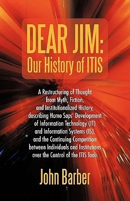 Dear Jim - Our History of Itis: A Restructuring of Thought from Myth, Fiction, and Institutionalized History, Describing Homo...