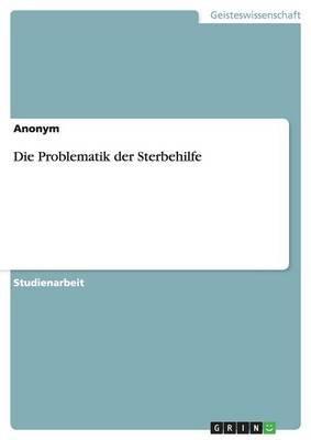 Die Problematik Der Sterbehilfe (German, Paperback): Anonym
