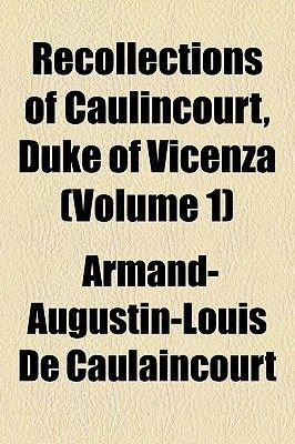 Recollections of Caulincourt, Duke of Vicenza (Volume 1) (Paperback): Armand Augustin Louis De Caulaincourt