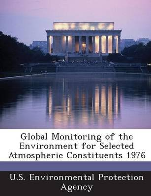 Global Monitoring of the Environment for Selected Atmospheric Constituents 1976 (Paperback): Bryan William James