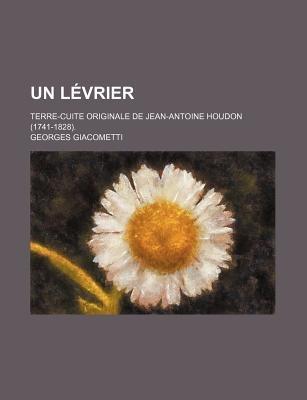 Un Levrier; Terre-Cuite Originale de Jean-Antoine Houdon (1741-1828). (English, French, Paperback): Georges Giacometti