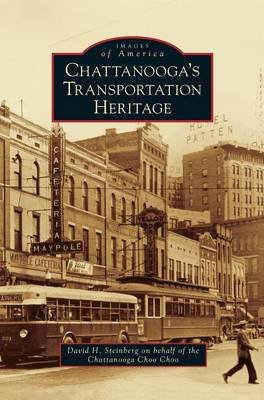 Chattanooga's Transportation Heritage (Hardcover): David H. Steinberg